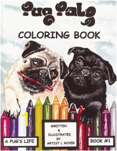 Pug Pals Coloring Book 1 A Pug s Life Lynne Royer