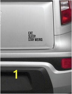 Funny Car Decal Eat Sleep Stay Weird Window by SlapStickVinyl Funny Decals