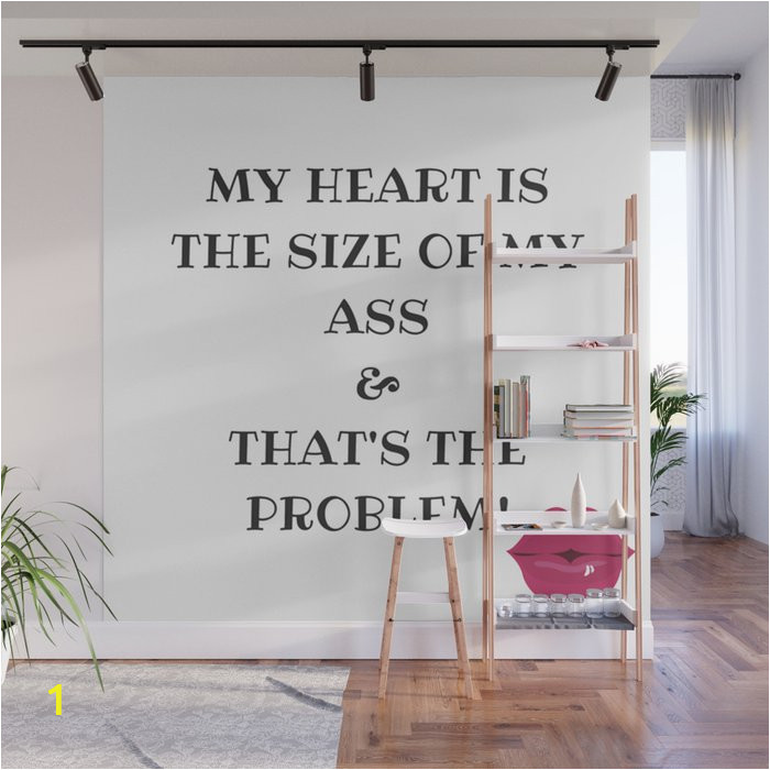 my heart is the size od my ass wall murals