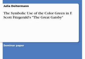 "Color Symbolism In the Great Gatsby with Page Numbers the Symbolic Use Of the Color Green In F Scott Fitzgerald S ""the"