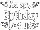 Happy Birthday Jesus Printable Coloring Pages Happy Birthday Jesus Coloring Pages Free Printable
