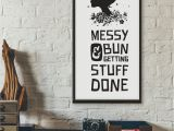 Printable Wall Murals Free Messy Bun and Getting Stuff Done Printable Quote Wall Art